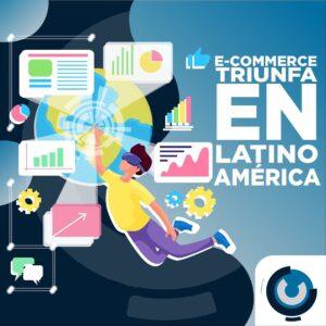 E-COMMERCE TRIUNFA EN LATINO AMÉRICA