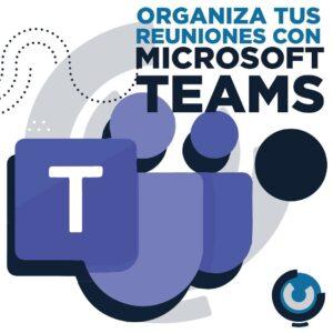 Organiza tus reuniones ¿Qué ofrece Microsoft Teams?